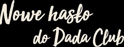 Nowe hasło do Dada Club